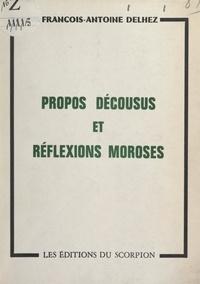 François-Antoine Delhez - Propos décousus et réflexions moroses.