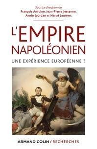 François Antoine et Jean-Pierre Jessenne - L'Empire napoléonien - Une expérience européenne ?.