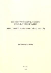 François Antoine - Les institutions publiques du Consulat et de l'Empire dans les départements réunis (1799-1814).