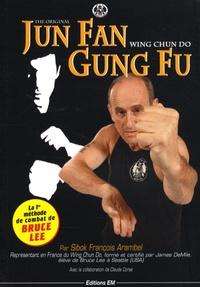 François Arambel - Jun Fan Gung Fu - Wing chun do.