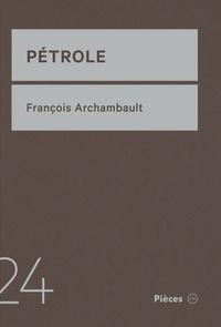François Archambault - Pétrole.