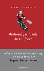 François Armanet - Bibliothèque idéale du naufragé.