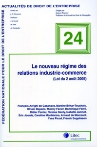 François Arrighi de Casanova et Martine Behar-Touchais - Le nouveau régime des relations industrie-commerce - (Loi du 2 août 2005).