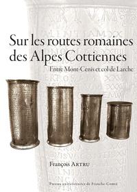 Sur les routes romaines des Alpes Cottiennes - Entre Mont-Cenis et col de Larche.pdf