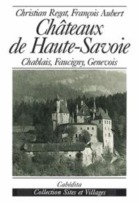 François Aubert et Christian Regat - Châteaux de Haute-Savoie - Chablais, Faucigny, Genevois.