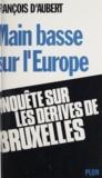 François Aubert - Main basse sur l'Europe - Enquête sur les dérives de Bruxelles.