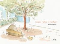François Aubin - L'ogre, l'arbre et l'enfant.