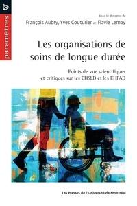 François Aubry et Yves Couturier - Les organisations de soins de longue durée - Points de vue scientifiques et critiques sur les CHSLD et les EHPAD.