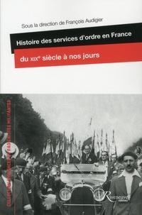 François Audigier - Histoire des services d'ordre en France du XIXe siecle à nos jours.