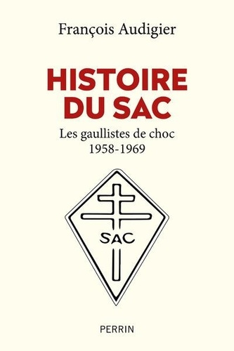 Histoire du SAC. Les gaullistes de choc (1958-1996)