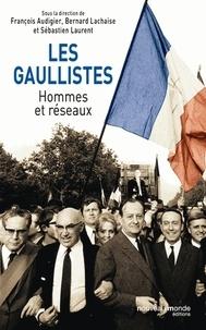 François Audigier et Bernard Lachaise - Les gaullistes - Hommes et réseaux.