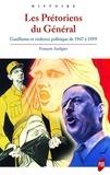 François Audigier - Les Prétoriens du Général - Gaullisme et violence politique de 1947 à 1959.