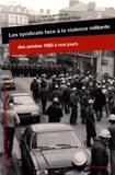 François Audigier et Pascal Raggi - Les syndicats face à la violence militante - Des années 1980 à nos jours.