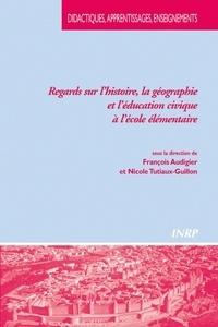 François Audigier et Nicole Tutiaux-Guillon - Regards sur l'histoire, la géographie et l'éducation civique à l'école élémentaire.