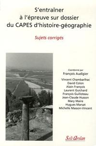 François Audigier - S'entraîner à l'épreuve sur dossier du CAPES d'histoire-géographie - Sujets corrigés.