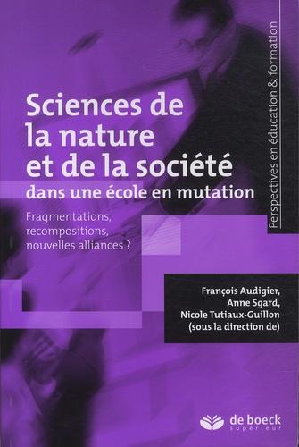 Sciences de la nature et de la société dans une école en mutation. Fragmentations, recompositions, nouvelles alliances ?