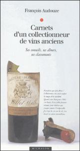 Carnets d'un collectionneur de vins anciens- Ses conseils, ses dîners, ses classements - François Audouze |