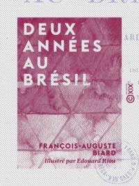 François-Auguste Biard et Edouard Riou - Deux années au Brésil.