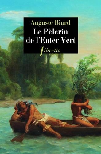 Le pèlerin de l'enfer vert. Rio-Amazonie 1858-1859