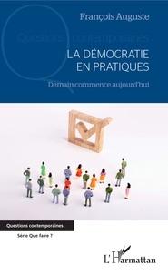 François Auguste - La démocratie en pratiques - Demain commence aujourd'hui.