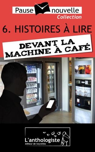 François Aussanaire et Pierre-Émile Bisbal - Histoires à lire devant la machine à café - 10 nouvelles, 10 auteurs - Pause-nouvelle t6.