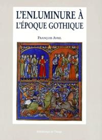 François Avril - L'enluminure à l'époque gothique - 1200-1420.