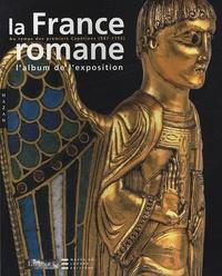 François Avril et Jean-René Gaborit - La France romane au temps des premiers Capétiens (987-1152) - L'album de l'exposition.