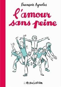 François Ayroles - L'amour sans peine.