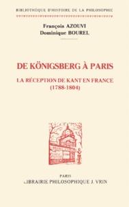 François Azouvi et Dominique Bourel - DE KONIGSBERG A PARIS. - La réception de Kant en France (1788-1804).