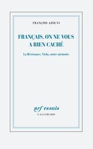 François Azouvi - Français, on ne vous a rien caché - La Résistance, Vichy, notre mémoire.