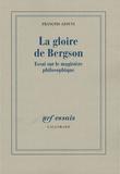 François Azouvi - La gloire de Bergson - Essai sur le magistère philosophique.