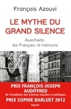François Azouvi - Le mythe du grand silence - Auschwitz, les Français, la mémoire.