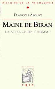 François Azouvi - MAINE DE BIRAN. - La science de l'homme.