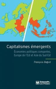 François Bafoil - Capitalismes émergents - Economies politiques comparées, Europe de l'Est et Asie du Sud-Est.