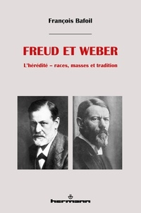 François Bafoil - Freud et Weber - L'hérédité : races, masses et tradition.