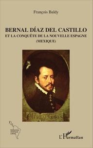 François Baldy - Bernal Díaz del Castillo et la conquête de la Nouvelle Espagne (Mexique).