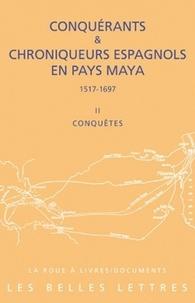Conquérants & chroniqueurs espagnols en pays Maya (1517-1697) - Tome 2, Conquêtes.pdf
