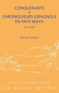 François Baldy - Conquérants & chroniqueurs espagnols en pays Maya (1517-1697) - Découvertes.