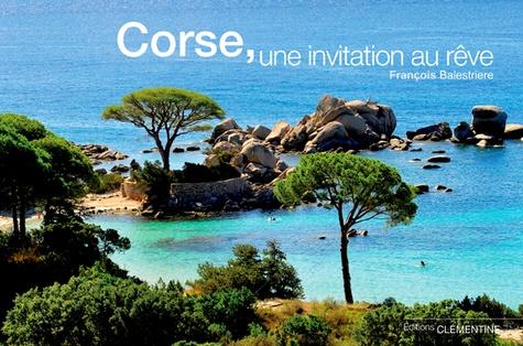 Corse, une invitation au rêve - François Balestrière