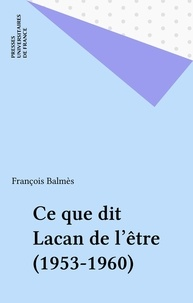 François Balmès - Ce que Lacan dit de l'être - 1953-1960.