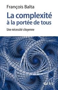 François Balta - La complexité à la portée de tous - Une nécessité citoyenne.