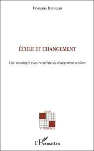 François Baluteau - Ecole et changement - Une sociologie constructiviste du changement scolaire.