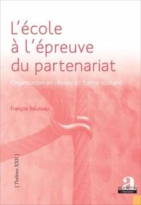 François Baluteau - L'école à l'épreuve du partenariat - Organisation en réseau et forme scolaire.