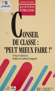 François Baluteau - LE CONSEIL DE CLASSE. - Peut mieux faire !.