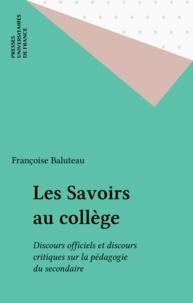 François Baluteau - Les savoirs au collège - Discours officiels et discours critiques sur la pédagogie du secondaire.