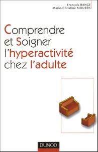 François Bange et Marie-Christine Mouren-Siméoni - Comprendre et soigner l'hyperactivité chez l'adulte.