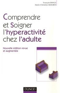 François Bange et Marie-Christine Mouren - Comprendre et soigner l'hyperactivité chez l'adulte.
