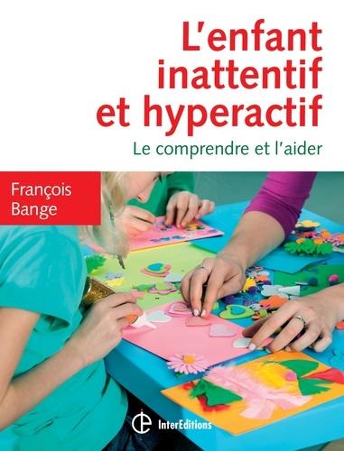 François Bange - L'enfant inattentif et hyperactif - 2e éd. - Le comprendre et l'aider.