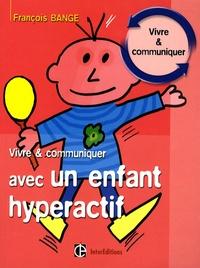 François Bange - Vivre et communiquer avec un enfant hyperactif.