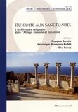 François Baratte et Véronique Brouquier-Reddé - Du culte aux sanctuaires - L'architecture religieuse dans l'Afrique romaine et byzantine.